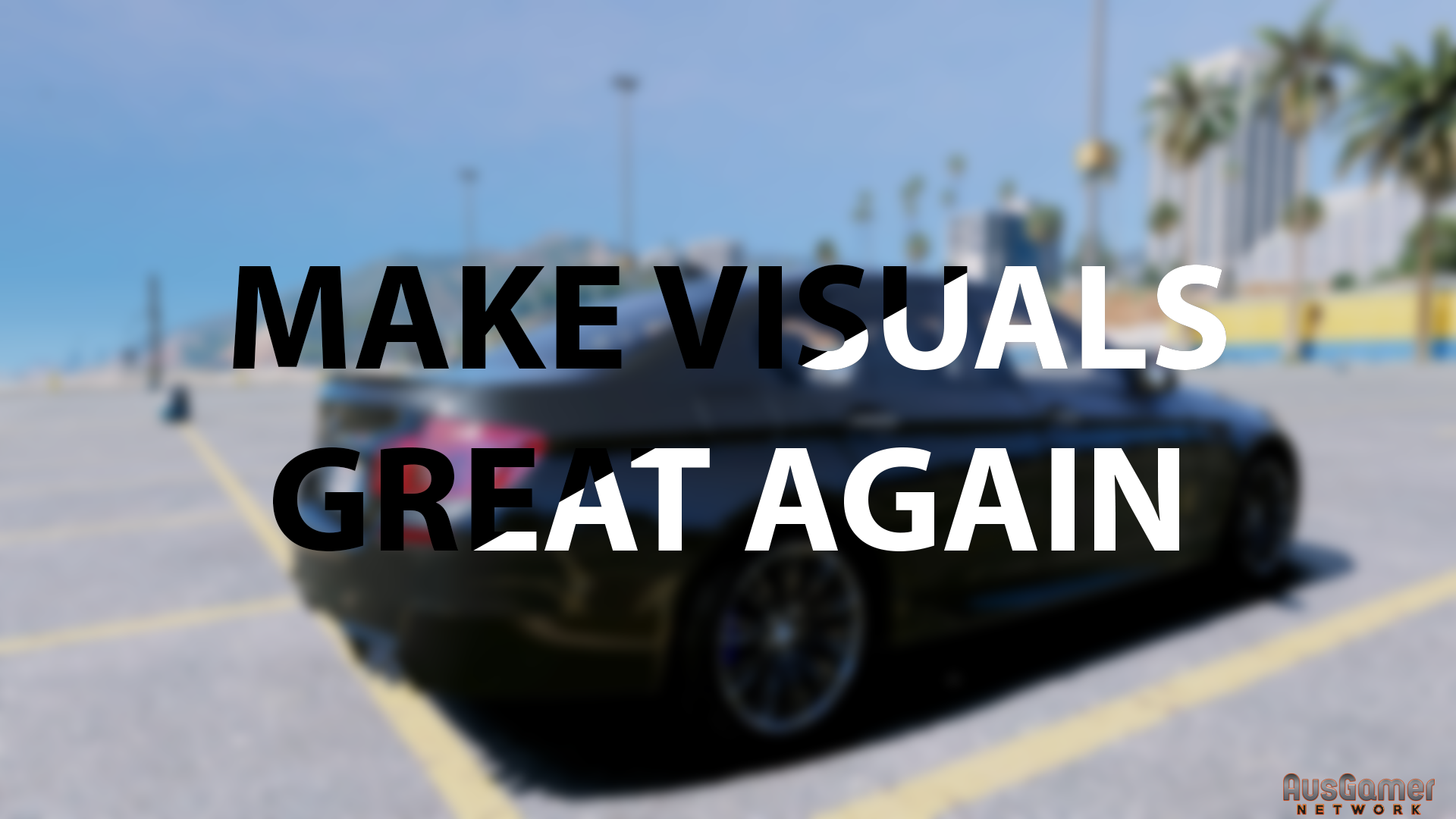 Make Visuals Great Again - Visual Mods - AusGamer Network